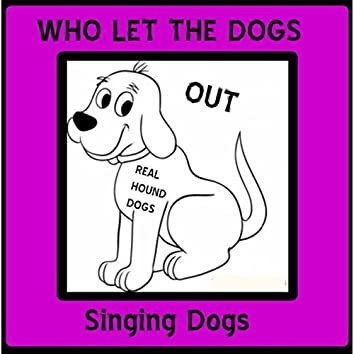 Who Let the Dogs Out (Real Hound Dogs)