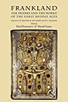 Frankland: The Franks and the World of the Early Middle Ages : Essays in Honour of Dame Jinty Nelson
