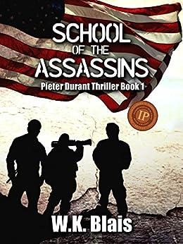 School of the Assassins: Pieter Durant Thriller Book 1 (Pieter Durant Series) by [W.K. Blais]