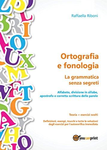 Ortografia e fonologia. Teoria + esercizi svolti. La grammatica senza segreti by Raffaella Riboni