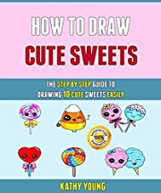 How To Draw Cute Sweets: The Step By Step Guide To Drawing 10 Cute Sweets Easily.