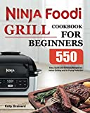 Ninja Foodi Grill Cookbook for Beginners: 550 Easy, Quick and Delicious Recipes...