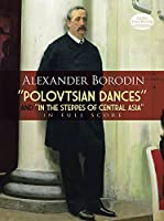 """Borodin: Polovtsian Dances and """"in the Steppes of Central Asia"""" in Full Score"""
