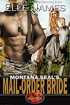 Montana SEAL's Mail-Order Bride (Brotherhood Protectors Book 12) by [Elle James]