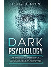 Dark Psychology: A Powerful Guide to Learn Persuasion, Psychological Warfare, Deception, Mind Control, Negotiation, NLP, Human Behavior and Manipulation! Great to Listen in a Car!