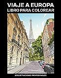 Viaje a Europa Libro para Colorear: Libro para Colorear para Adultos ofrece increíbles Ciudades Europeas Dibujos, 25 ilustraciones profesionales para ... y relajarse: 1 (Europa Paginas para Colorear)