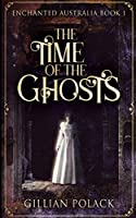The Time Of The Ghosts (Enchanted Australia Book 1)