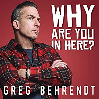 Why Are You in Here?                   By:                                                                                                                                 Greg Behrendt                           Length: 1 hr and 2 mins     4 ratings     Overall 4.8