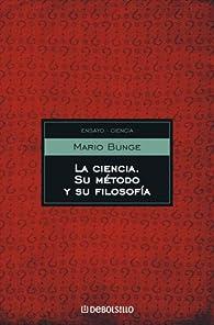 La ciencia, su metodo y su filosofia / Science, its Method and its Philosophy par Bunge Mario