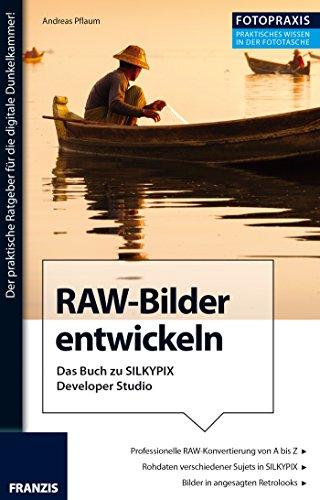 Foto Praxis RAW Bilder entwickeln: Das Buch zu SILKYPIX Developer Studio