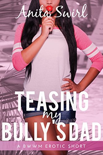 Teasing My Bully's Dad: A BWWM Erotic Short (The Naughty Stranger Files Book 5) (English Edition)