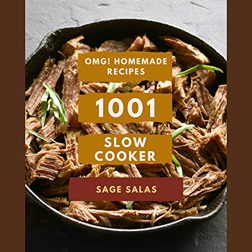 OMG! 1001 Homemade Slow Cooker Recipes: Homemade Slow Cooker Cookbook - All The Best Recipes You Need are Here!