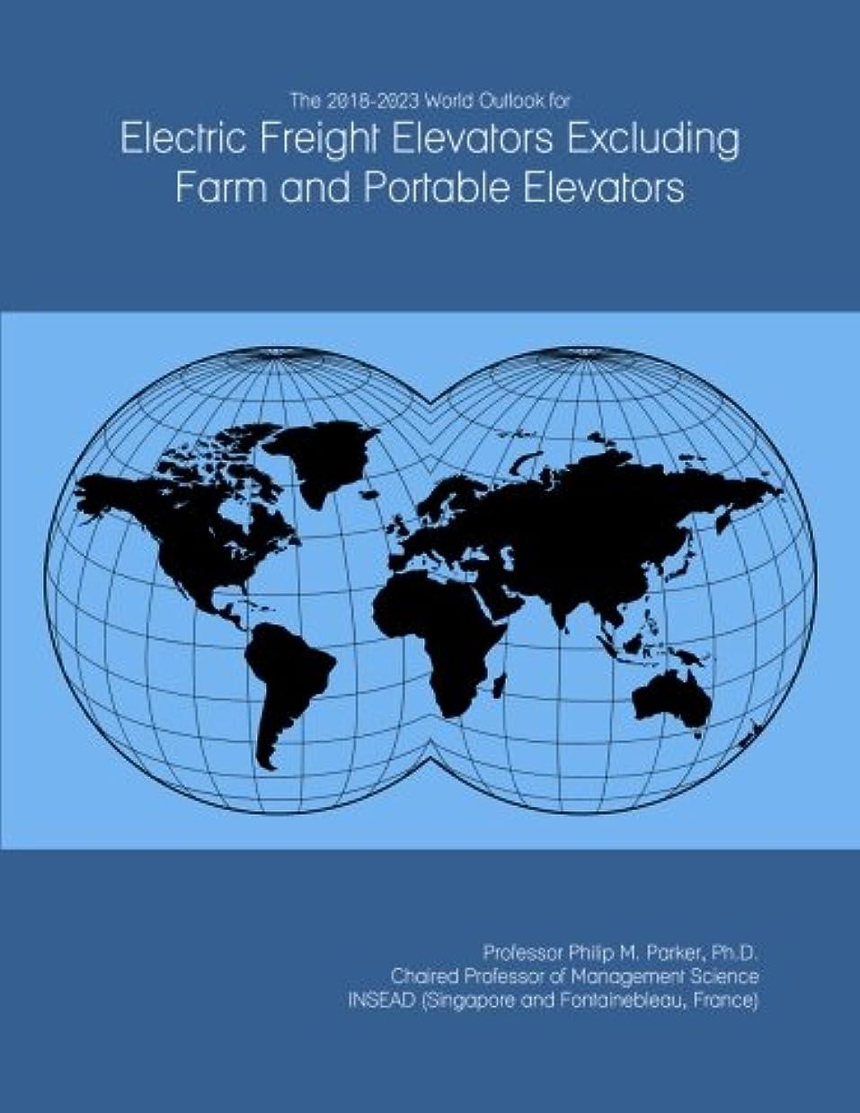 スロベニア巨大な海里The 2018-2023 World Outlook for Electric Freight Elevators Excluding Farm and Portable Elevators