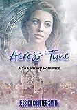 Across Time: A YA Fantasy Romance (Otherworldly Book 1)