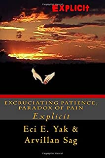 Excruciating Patience: Paradox of Pain: Explicit