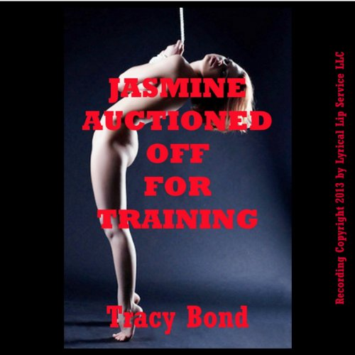 Jasmine Auctioned Off for Training: A First BDSM Erotica Story audiobook cover art