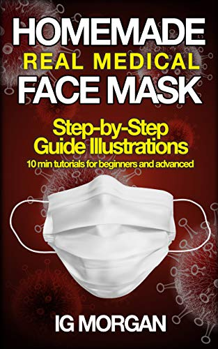 HOMEMADE REAL MEDICAL FACE MASK: How to make a Medical Face Mask in 10 minutes with step-by-step Guide Illustrations