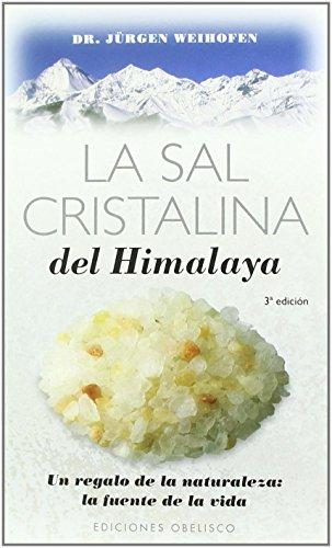 La sal cristalina del Himalaya (SALUD Y VIDA NATURAL) de JÜRGEN WEIHOFEN (23 dic 2002) Tapa blanda
