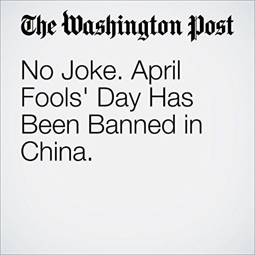 No Joke. April Fools' Day Has Been Banned in China. cover art
