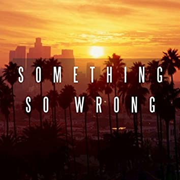 Something So Wrong