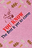 You Know The best is yet to come: Nice  notebook with a Head of Ox drawing, a symbol of strength ,  For all women's Gifts ,Size 6'×9', 120 pages