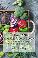 Clean and Simple Cookbook: 100+ Fast, Healthy Recipes for Your Busy Life Paperback