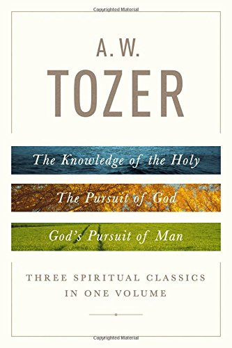 A W TOZER 3 SPRITUAL CLASSICS IN 1 VOL: The Knowledge of the Holy, the Pursuit of God, and God's Pursuit of Man