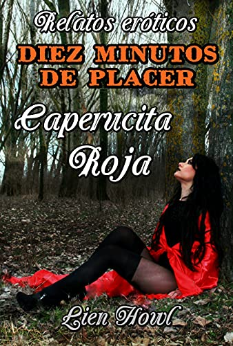 Relatos eróticos Diez minutos de placer Caperucita roja: Historias de sexo explícito, pasión y erotismo. Amor o romance, traición y placer.
