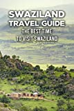Swaziland Travel Guide: The Best Time to Visit Swaziland: The Best Time to Visit Swaziland