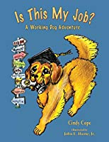 Is This My Job?: A Working Dog Adventure