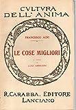 Le cose migliori / Francesco Acri ; a cura di Luigi Ambrosini R. CARABBA EDITORE LANCIANO