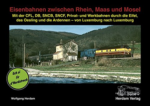 Eisenbahnen zwischen Rhein, Maas und Mosel: Mit der CFL, DB, SNCB, Privat- und Werkbahnen durch die Eifel, das Oesling und die Ardennen - von Luxemburg nach Luxemburg (Eisenbahnen international)