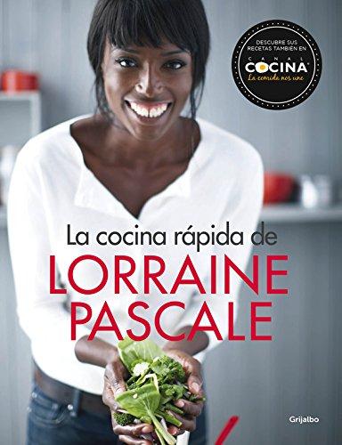 La cocina rápida de Lorraine Pascale: 100 recetas frescas, deliciosas y hechas en un plisplás (Cocina de autor)