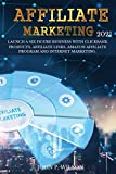 Affiliate Marketing 2021: Launch a Six Figure Business with Clickbank Products, Affiliate Links, Amazon Affiliate Program and Internet Marketing.