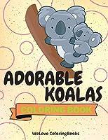 Adorable Koalas Coloring Book: Cute Koalas Coloring Book Funny Koalas Coloring Pages for Kids 25 Incredibly Cute and Lovable Koalas