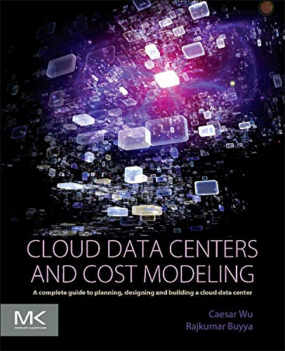 Compare Textbook Prices for Cloud Data Centers and Cost Modeling: A Complete Guide To Planning, Designing and Building a Cloud Data Center 1 Edition ISBN 9780128014134 by Wu, Caesar,Buyya, Rajkumar