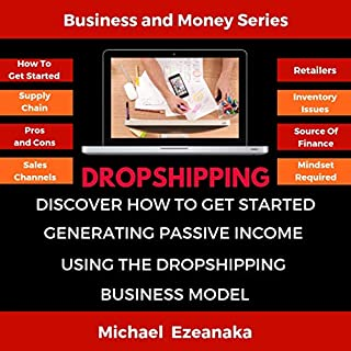 Dropshipping: Discover How to Get Started Generating Passive Income Using the Dropshipping Business Model cover art