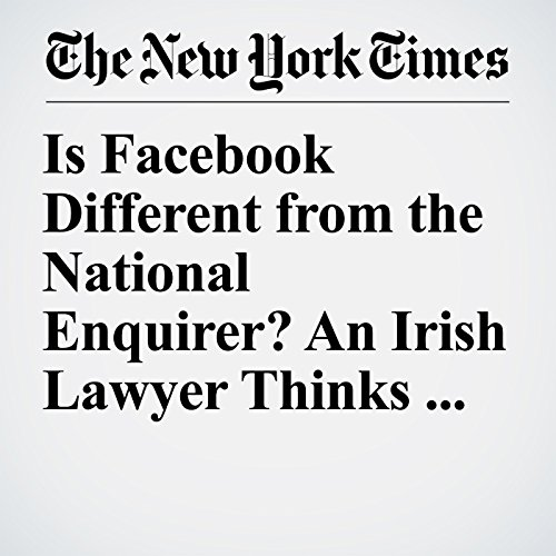 Is Facebook Different from the National Enquirer? An Irish Lawyer Thinks Not copertina