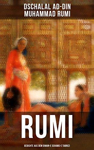 Rumi: Gedichte aus dem Diwan-e Schams-e Tabrizi: Maulana Rumis Orientalische Lyrik
