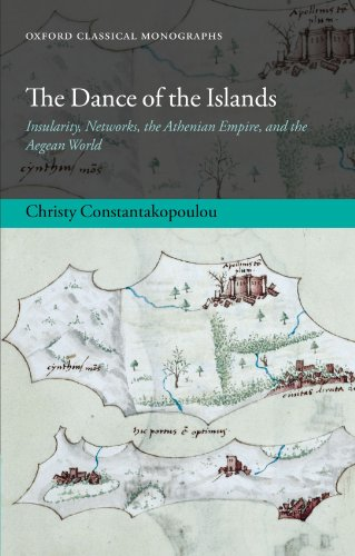 The Dance of the Islands: Insularity, Networks, the Athenian Empire, and the Aegean World (Oxford Classical Monographs)