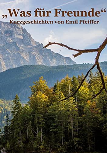 Was für Freunde: Kurzgeschichten von Emil Pfeiffer