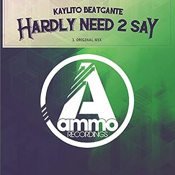Hardly Need to Say (Original Mix)