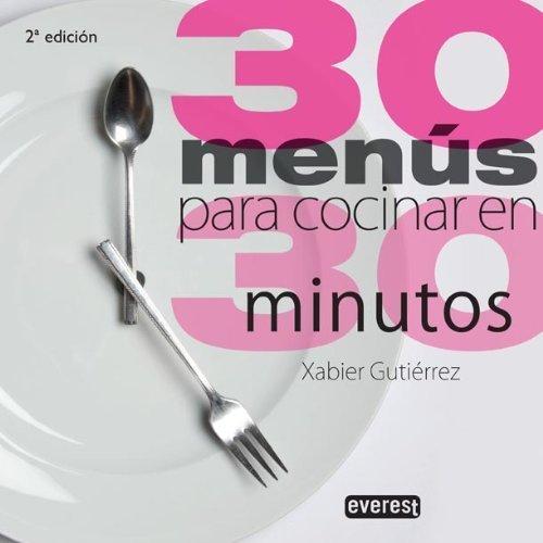 30 menús para cocinar en 30 minutos (Spanish Edition) by Gutiérrez Xabier(2010-09-01)