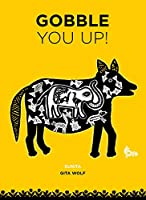 Gobble You Up!: Based on a Rajasthani Folktale Rendered by Sunita and Prabhat