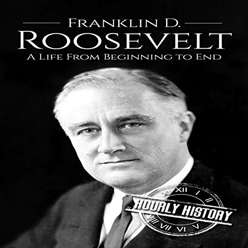 Franklin D. Roosevelt      A Life from Beginning to End              By:                                                                                                                                 Hourly History                               Narrated by:                                                                                                                                 Christopher Boozell                      Length: 1 hr and 10 mins     Not rated yet     Overall 0.0