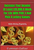 Increase Your Income   At Least $15,000 A Week For Life With PICK 3 And Pick 4  Lottery  Games: Make Money Regularly