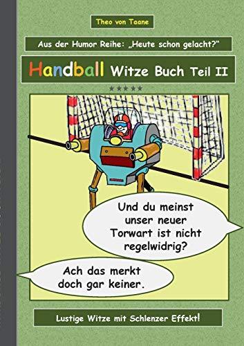 Handball Witze Buch - Teil II: Humor & Spaß: Ein Buch mit neuen Witzen und Bilderwitzen rund um das Thema Handball zum Lachen zusammengestellt von ... schwarzen und doppeldeutigen Humor lieben.