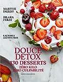 Douce détox - 130 desserts, zéro kilo, zéro culpabilité, lactose & gluten free