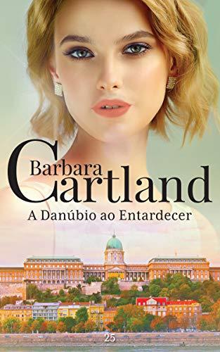 25. A Danúbio ao Entardecer (A Eterna Coleção de Barbara Cartland)