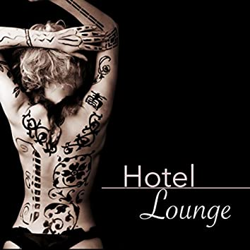 Hotel Lounge - The Sexy Side of Buddha Lounge Chillout Ibiza Music for Relaxation